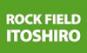 ROCK FIELD ITOSHIRO
